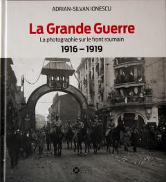 La Grande Guerre - La photographie sur le front roumain 1916-1919