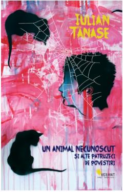 Un animal necunoscut si alte patruzeci de povestiri