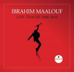 Live Tracks - 2006/2016 Ibrahim Maalou