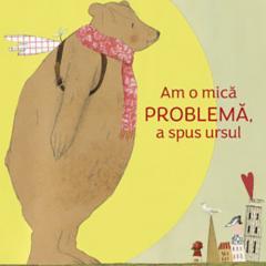 Am o mica problema, a spus ursul
