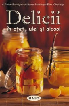 Delicii in otet, ulei si alcool
