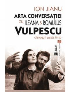 Arta conversatiei cu Ileana & Romulus Vulpescu