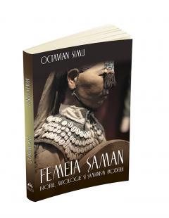 Femeia saman. Istorie, mitologie si samanism modern