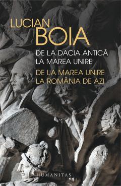 De la Dacia antica la Marea Unire, de la Marea Unire la Romania de azi