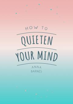 How to Quieten Your Mind