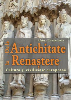 De la Antichitate la Renastere. Cultura si civilizatie europeana