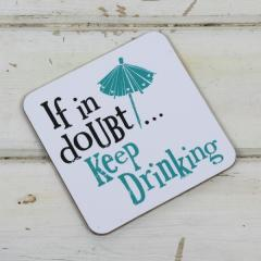 Suport pahar - If In Doubt Keep Drinking
