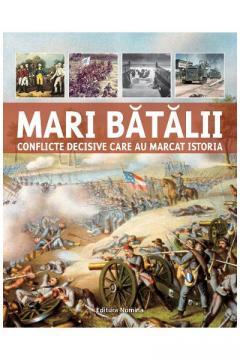 Mari batalii – Conflicte decisive care au marcat istoria