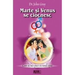 Marte si Venus se ciocnesc. Cum sa faci pace cu sexul opus. Vol. I