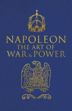 Napoleon The Art of War & Power