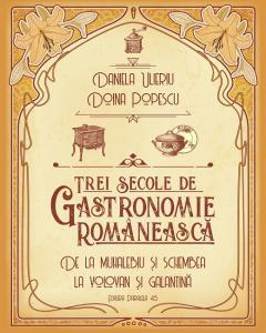 Trei secole de gastronomie romaneasca