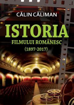 Istoria filmului romanesc (1897-2017)