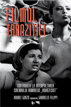 """Filmul tranzitiei. Contributii la interpretarea cinemaului romanesc """"nouazecist"""""""