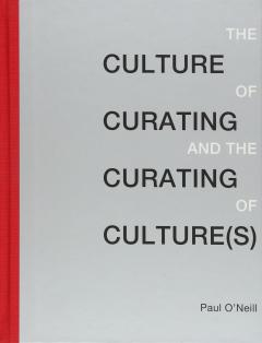 The Culture of Curating and the Curating of Culture(s)