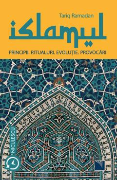 Islamul. Principii, ritualuri, evolutie, provocari