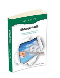 Dieta spirituala: un program revolutionar pentru eliminarea a tot ce iti ingreuneaza inutil viata