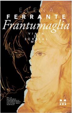 Frantumaglia. Viata si scrisul meu