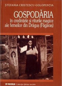 Gospodaria in credintele si riturile magice ale femeilor din Dragus (Fagaras)