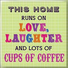 Magnet - This Home Runs On Love Laughter And Lots Of Cups Of Coffee