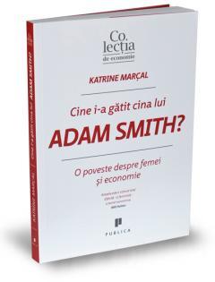 Cine i-a gatit cina lui Adam Smith?