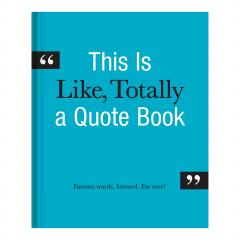 This is Like, Totally a Quote Book