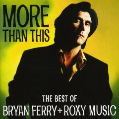 More Than This - The Best Of Bryan Ferry And Roxy