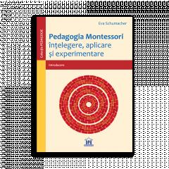 Pedagogia Montessori. Intelegere, aplicare si experimentare