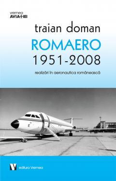 Romaero 1951-2008. Realizari in aeronautica romaneasca