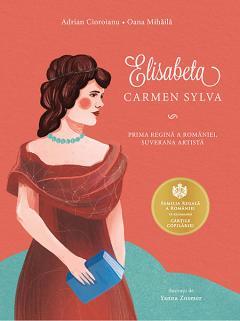 Elisabeta. Carmen Sylva. Prima regina a Romaniei, suverana artista