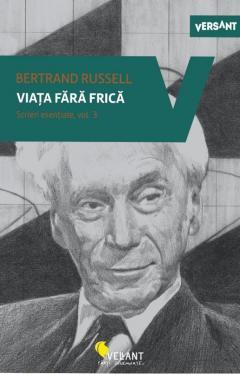 Viata fara frica - Scrieri esentiale, vol. 3