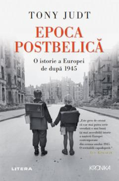 Epoca Postbelica. O istorie a Europei de dupa 1945