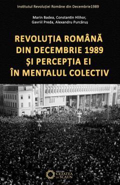 Revolutia romana din decembrie 1989 si perceptia ei in mentalul colectiv