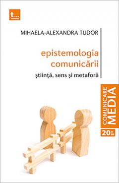 Epistemologia comunicarii. Stiinta, sens si metafora