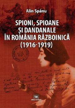 Spioni, spioane si dandanale in Romania razboinica (1916-1919)