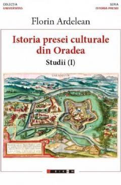 Istoria presei culturale din Oradea - Studii vol.1