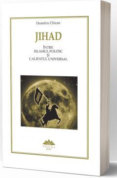 Jihad. Intre islamul politic si califatul universal