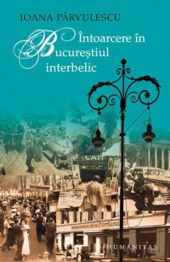 Intoarcere in Bucurestiul interbelic