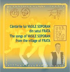 Cantarile lui Vasile Soporan din satul Frata / The Songs of Vasile Soporan from the Village of Frata