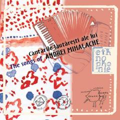 Cantarile lautaresti ale lui Andrei Mihalache / The Songs of Andrei Mihalache