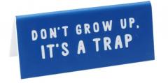 Semn de birou - Don't Grow Up, It's a Trap