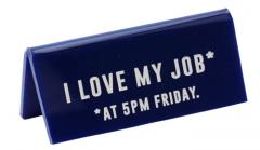 Semn de birou - I love my job