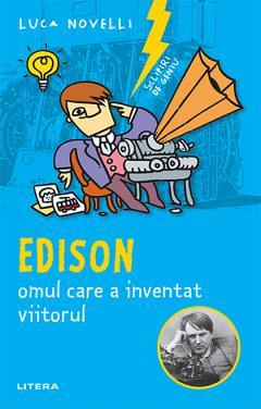 Edison, omul care a inventat viitorul