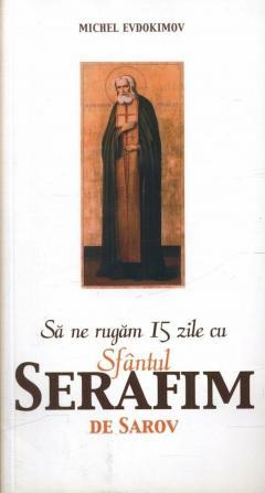 Sa ne rugam 15 zile zu Sfantul Serafim de Sarov
