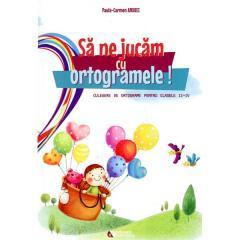 Sa ne jucam cu ortogramele! Culegere de ortograme pentru clasele II-IV