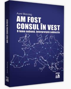 Am fost consul in vest