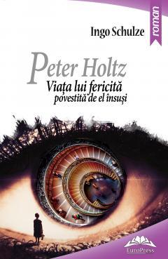 Peter Holtz. Viata lui fericita povestita de el insusi