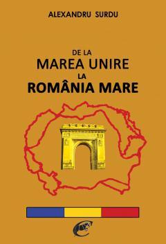 De la Marea Unire la Romania Mare
