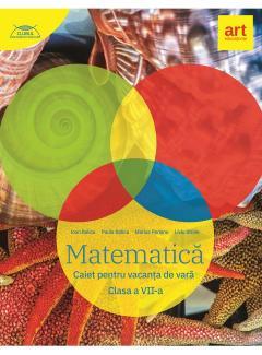 Matematica. Caiet pentru vacanta de vara. Clasa a VII-a
