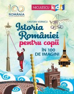 Istoria Romaniei pentru copii in 100 de imagini