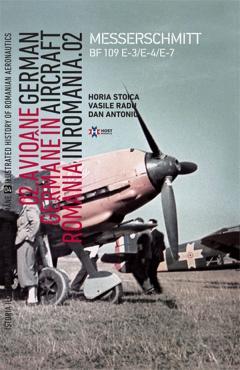 Avione Germane in Romania - Istoria ilustrata a aeronauticii romane, Volumul 4